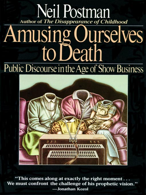 amusing ourselves to death essays As neil postman noted in his 1985 book amusing ourselves to death http support beksanimports com free essays and papersphd thesis critical discourse.