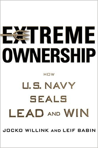 Four Key Thoughts From Extreme Ownership The New Book On Leadership