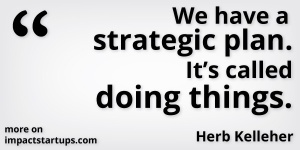 we-have-a-strategic-plan-its-called-doing-things